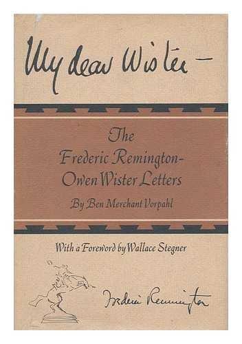My dear Wister: the Frederic Remington-Owen Wister: Ben Merchant Vorpahl