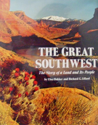 THE GREAT SOUTHWEST: The Story of a Land and Its People [The Great West Series]: Elna Bakker, ...