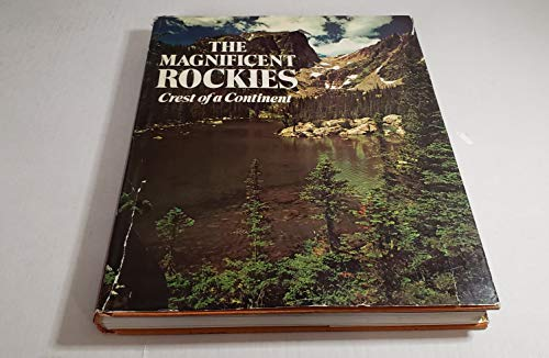 The Magnificent Rockies: Crest of a Continent [The Great West Series]: The Editors of American West