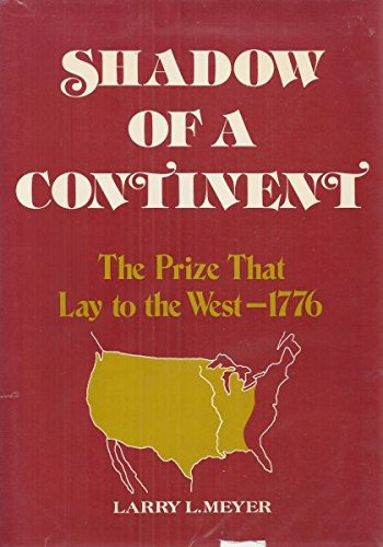 Shadow of a continent: The prize that lay to the West, 1776: Larry L Meyer