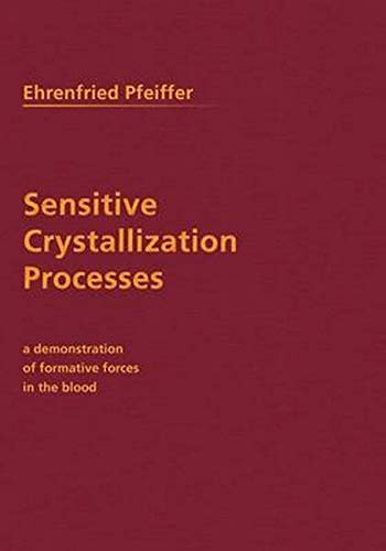 Sensitive Crystallization Processes: A Demonstration of Formative Forces in the Blood (9780910142663) by Ehrenfried E. Pfeiffer
