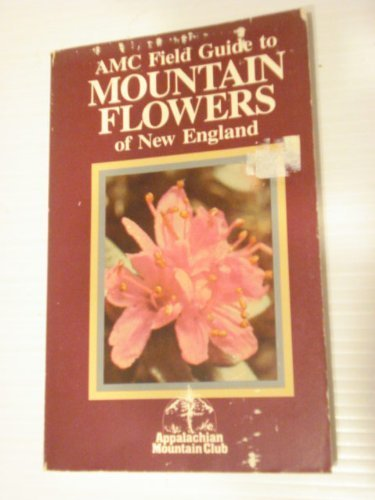 9780910146128: AMC Field Guide to Mountain Flowers of New England