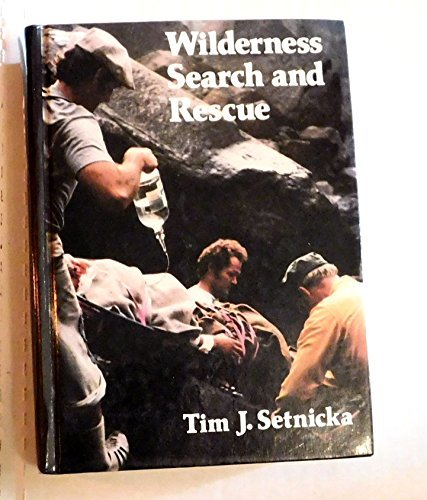 Wilderness Search and Rescue: A Complete Handbook: Tim Setnicka