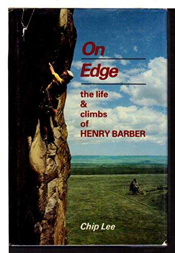 On Edge: The Life and Climbs of Henry Barber: LEE, CHIP with DAVID ROBERTS and KENNETH ANDRASKO