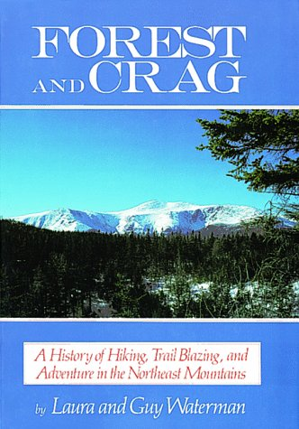 Forest & Crag: A History of Hiking, Trail Blazing, and Adventure in the Northeast Mountains: ...