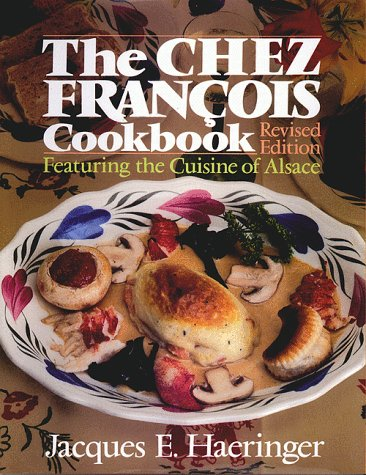 The Chez Francois Cookbook, Featuring the Cuisine of Alsace (Revised Edition) (Signed)
