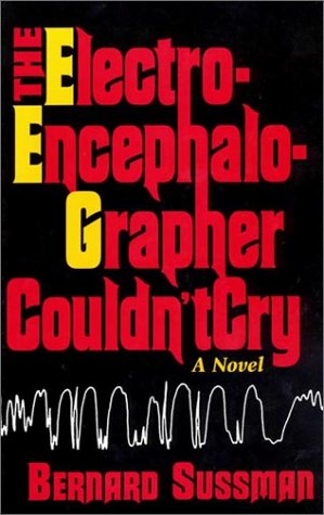 The Electroencephalographer Couldn't Cry: Sussman, Bernard