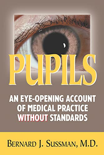Pupils: An Eye Opening Account of Medical: Sussman, Bernard J.
