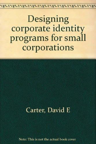 Designing corporate identity programs for small corporations: David E Carter