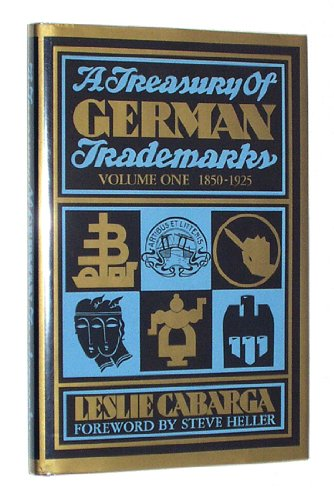 A Treasury of German Trademarks: Volume One, 1850-1925 (9780910158893) by Leslie Cabarga