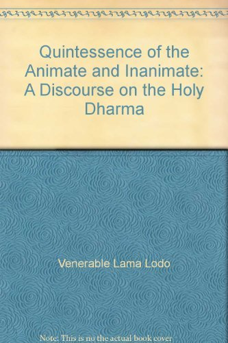 Quintessence of the Animate and Inanimate: A Discourse on the Holy Dharma