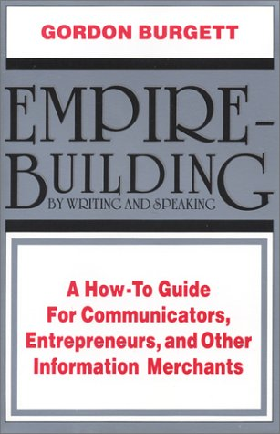 9780910167024: Empire-Building by Writing and Speaking: A How to Guide for Communicators, Entrepreneurs, and Other Information Merchants