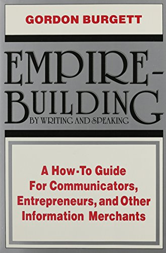9780910167031: Empire-Building by Writing and Speaking: A How to Guide for Communicators, Entrepreneurs, and Other Information Merchants