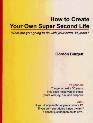9780910167604: How To Create Your Own Super Second Life; What Are You Going To Do With Your Extra 30 Years?