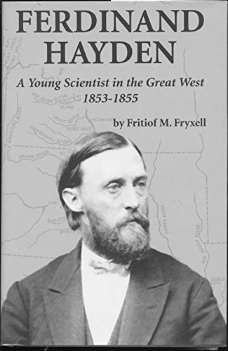 Ferdinand Hayden - A Young Scientist in the Great West 1853-1855: Fryxell, Fritiof M.