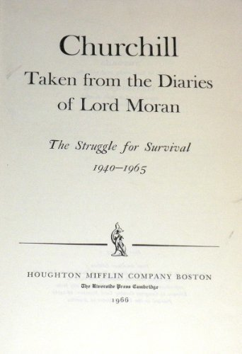 CHURCHILL TAKEN FROM THE DIARIES OF LORD MORAN: THE STRUGGLE FOR SURVIVAL 1940-1965: MORAN, LORD