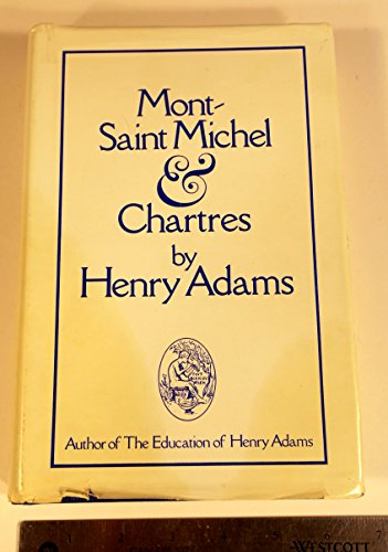 MONT-SAINT-MICHEL AND CHARTRES.: Adams, Henry.
