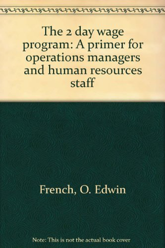 The 2 day wage program: A primer for operations managers and human resources staff: O. Edwin French