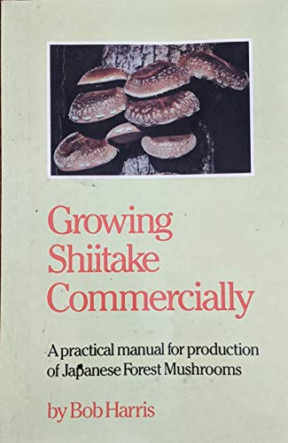 9780910239073: Growing Shiitake Commercially: A Practical Manual for Production of Japanese Forest Mushrooms