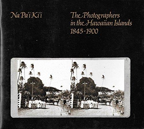 Na Pa'i Ki'i: The Photographers in the Hawaiian Islands, 1845-1900 (Bernice P. Bishop ...
