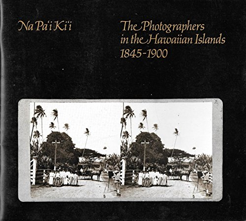 9780910240291: Na Pa'i Ki'i: The Photographers in the Hawaiian Islands, 1845-1900 (Bernice P. Bishop Museum Special Publication 69)