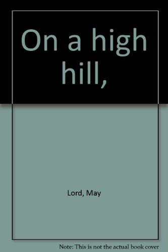 On a High Hill: May Carleton Lord