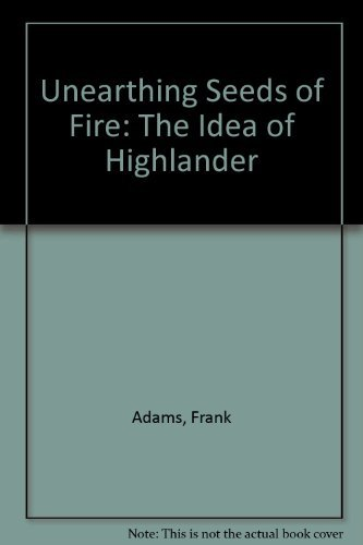 Unearthing Seeds of Fire: The Idea of Highlander (0910244790) by Adams, Frank