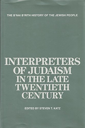 Interpreters of Judaism in the Late Twentieth Century (The B'nai B'rith History of the ...