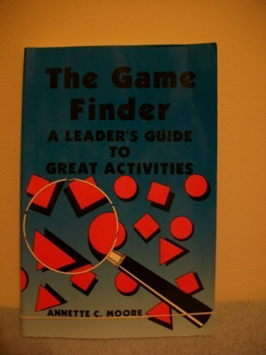 The Game Finder: A Leader's Guide to: Annette C. Moore
