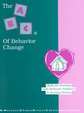 9780910251693: The ABC's of Behavior Change: Skills for Working With Behavior Problems in Nursing Homes