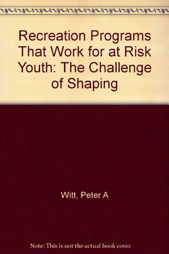 9780910251808: Recreation Programs That Work for at Risk Youth: The Challenge of Shaping the Future