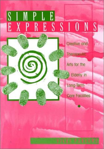 9780910251976: Simple Expressions: Creative & Therapeutic Arts for the Elderly in Long-Term Care Facilities
