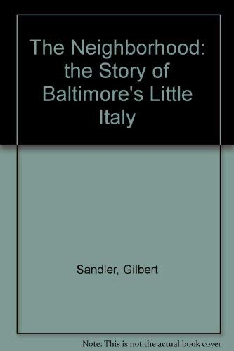 9780910254069: The Neighborhood: the Story of Baltimore's Little Italy
