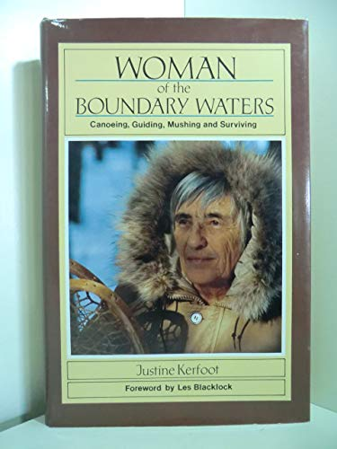 Woman of the Boundary Waters (Canoeing, Guiding, mushing and Surviving): Justine Kerfoot with a ...