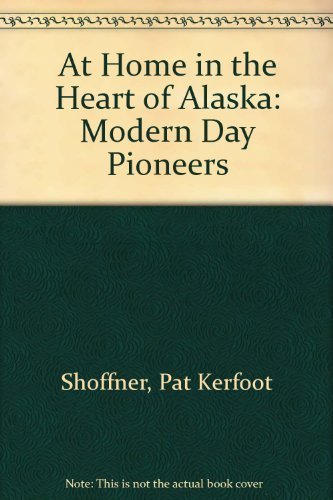 9780910259071: At Home in the Heart of Alaska: Modern Day Pioneers
