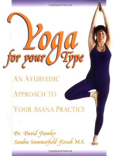 9780910261302: Yoga for your Type: An Ayurvedic Approach to Your Asana Practice