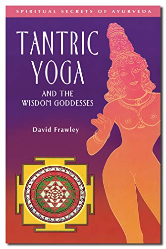 9780910261395: Tantric Yoga and the Wisdom Goddesses: Spiritual Secrets of Ayurveda