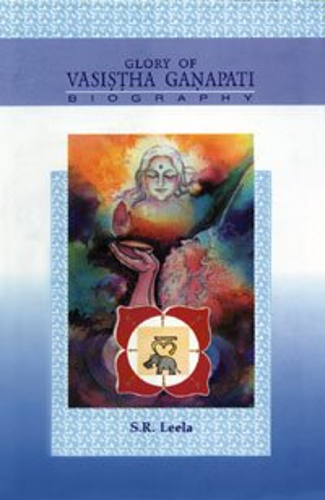Glory of Vasistha Ganapati Biography: Leela, S.R.
