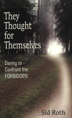 9780910267021: They Thought for Themselves: Daring to Confront the Forbidden