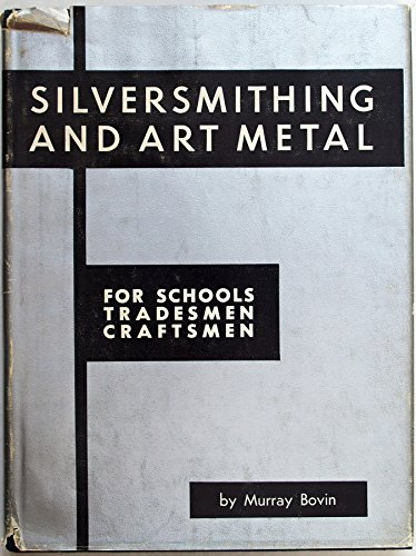 Silversmithing and Art Metal for Schools, Tradesmen,: Murray Bovin