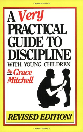 A Very Practical Guide to Discipline with Young Children: Grace L. Mitchell
