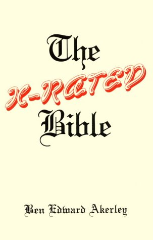 THE X-RATED BIBLE: An Irreverent Survey of Sex in The Scriptures: Akerley, Ben Edward