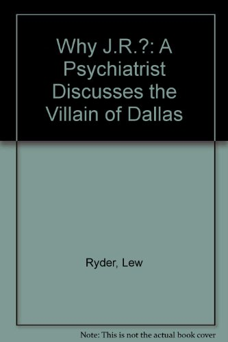 Why J.R.?: A Psychiatrist Discusses the Villain of Dallas: Lew Ryder, Bill Keith