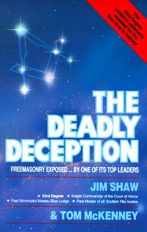 The Deadly Deception: Freemasonry Exposed by One: James D. Shaw,