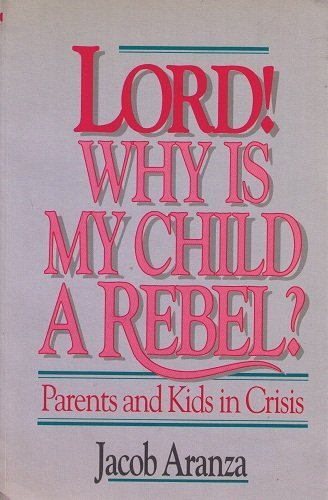 9780910311625: Lord Why Is My Child a Rebel