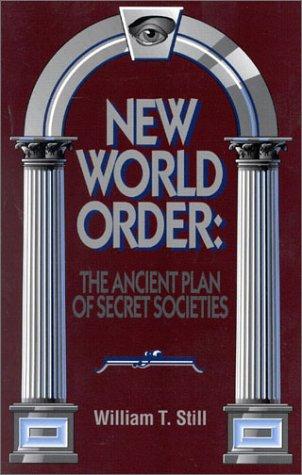 New World Order: The Ancient Plan of Secret Societies: Still, William T.