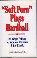 9780910311656: Soft Porn Plays Hardball: Its Tragic Effects on Women, Children and the Family