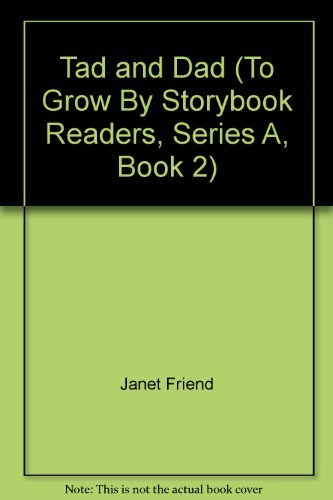 Tad and Dad (To Grow By Storybook Readers, Series A, Book 2): Friend, Janet