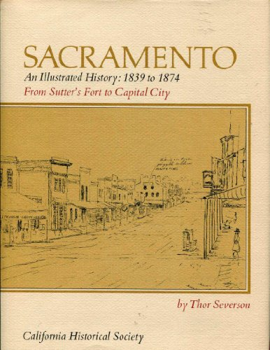 9780910312226: Sacramento. AN illustrated History: 1839 to 1874 from sutter's Fort to Capital City