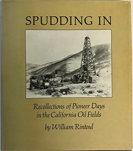 9780910312370: Spudding In: Recollections of Pioneer Days in the California Oil Fields